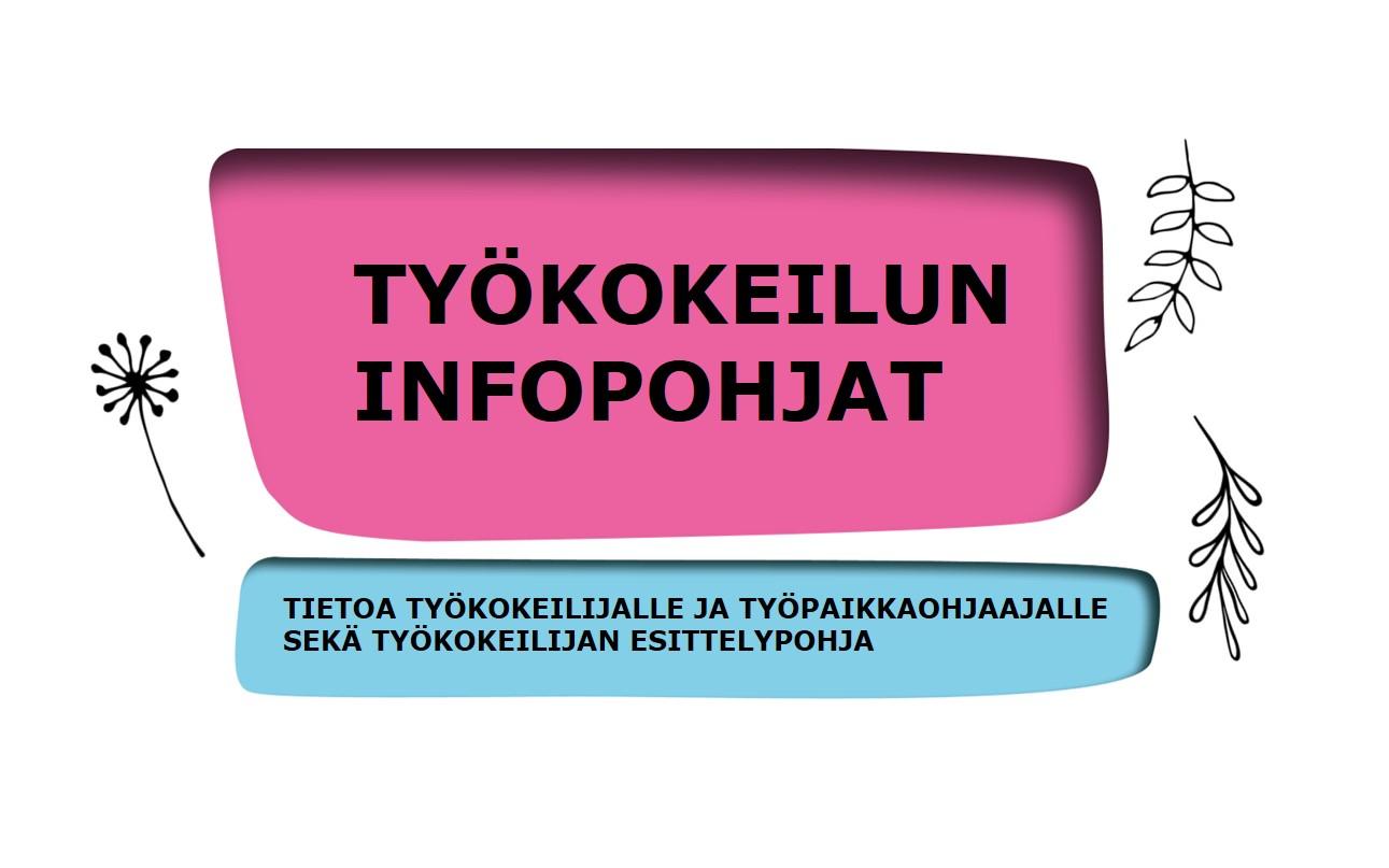 Työkokeilun infopohjat. Tietoa työkokeilijalle ja työpaikkaohjaajalle sekä työkokeilijan esittelypohja.